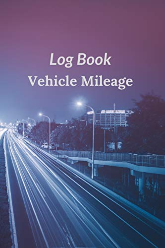 Log Book Vehicle Mileage: Daily Tracking Your Simple Mileage Log Book Odometer for Business or Individual Journal Notebook : Fantastic Road Theme