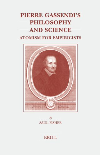 Pierre Gassendi's Philosophy And Science: Atomism for Empiricists (Brill's Studies in Intellectual History, V. 131)