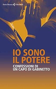Io sono il potere  Confessioni di un capo di gabinetto  Italian Edition