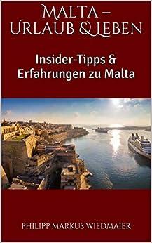 Malta – Urlaub & Leben: Insider-Tipps & Erfahrungen zu Malta von [Philipp Markus Wiedmaier]
