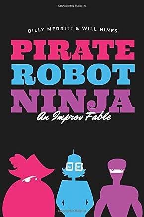 Pirate Robot Ninja: An Improv Fable: Billy Merritt, Will ...