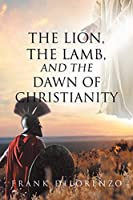 The Lion, the Lamb, and the Dawn of Christianity