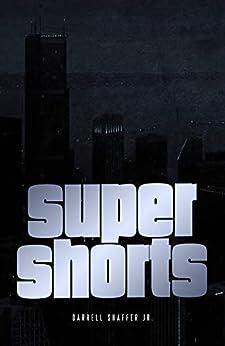 Super Shorts by [Darrell Shaffer Jr]