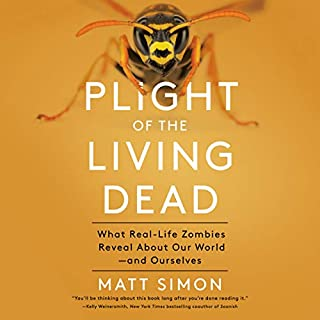 Plight of the Living Dead     What Real-Life Zombies Reveal About Our World - and Ourselves              By:                                                                                                                                 Matt Simon                               Narrated by:                                                                                                                                 Holter Graham                      Length: 6 hrs and 26 mins     10 ratings     Overall 4.4