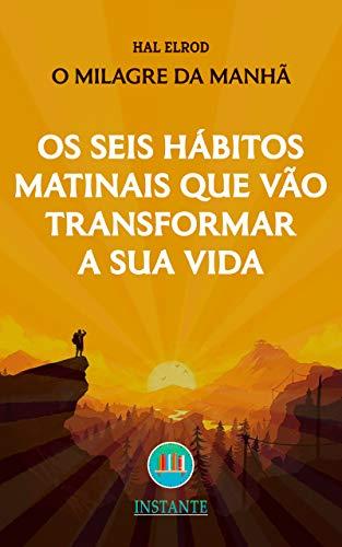 Os Seis Hábitos Matinais Que Vão Transformar a Sua Vida - O Milagre da Manhã