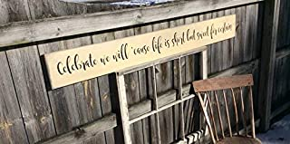 CELYCASY Handmade, Wood Sign. Celebrate we Will Cause Life is Short but Sweet for Certain. A Treasured Thought.