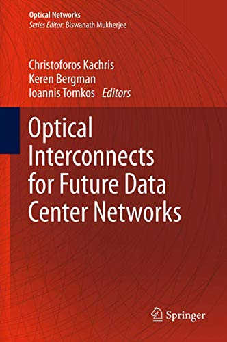 Compare Textbook Prices for Optical Interconnects for Future Data Center Networks Optical Networks 2013 Edition ISBN 9781461446293 by Kachris, Christoforos,Bergman, Keren,Tomkos, Ioannis
