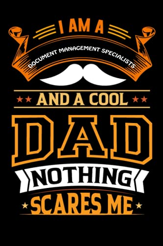 Compare Textbook Prices for I Am A Document Management Specialists And A Cool Dad Nothing Scares Me: Inspirational Blank Lined Notebook For Document Management Specialists ... Specialists Father Birthday & Father Day  ISBN 9798747077966 by Nahal House