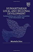 Humanitarian Local and Regional Development: Sustainability and Conflict Prevention in the Information Age