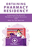 Obtaining Pharmacy Residency: Understand The Mind Of Residency Program Directors And Help You Get Matched: Pharmacy Program (English Edition)