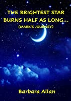 The Brightest Star Burns Half As Long...