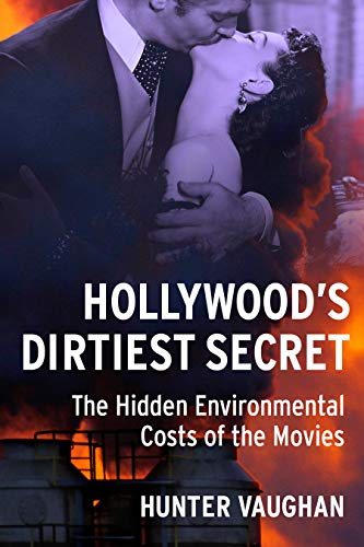 Hollywood's Dirtiest Secret: The Hidden Environmental Costs of the Movies (Film and Culture Series)