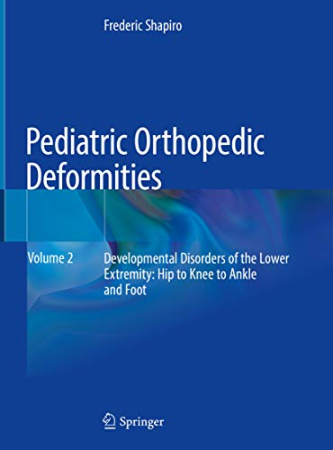 Pediatric Orthopedic Deformities, Volume 2: Developmental Disorders of the Lower Extremity: Hip to Knee to Ankle and Foot (English Edition)