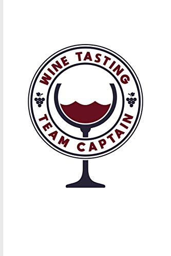 Wine Tasting Team Captain: Funny Wine Tasting Journal | Notebook | Workbook For The Vineyards Vine, City Winery, Napa, Refrigeration, Cabernet Sauvignon & Chardonnay Fans - 6x9 - 100 Blank Lined P