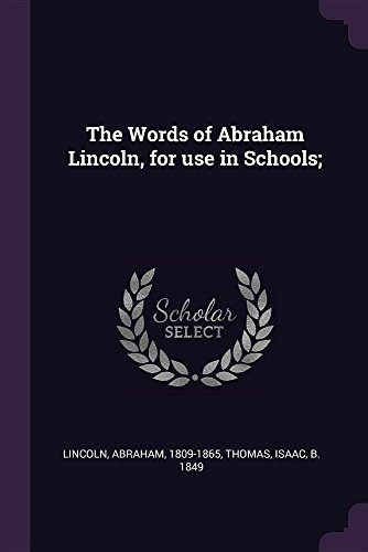Download The Words of Abraham Lincoln, for Use in Schools; 137809963X