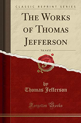 The Works of Thomas Jefferson, Vol. 4 of 12 (Classic Reprint)