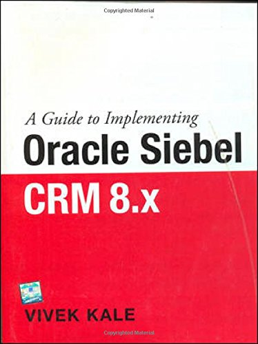 A Guide to Implementing Oracle Siebel CRM 8.X
