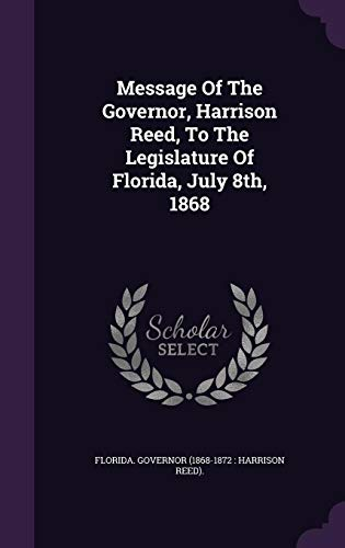 Message Of The Governor, Harrison Reed, To The Legislature Of Florida, July...