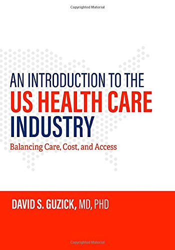 Compare Textbook Prices for An Introduction to the US Health Care Industry: Balancing Care, Cost, and Access 1 Edition ISBN 9781421438825 by Guzick, David S.