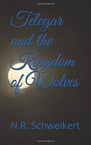 Telegar and the Kingdom of Wolves (Chronicles of The Thriggleywip)