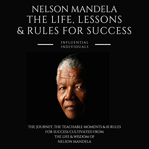 Nelson Mandela: The Life, Lessons & Rules for Success audiobook cover art