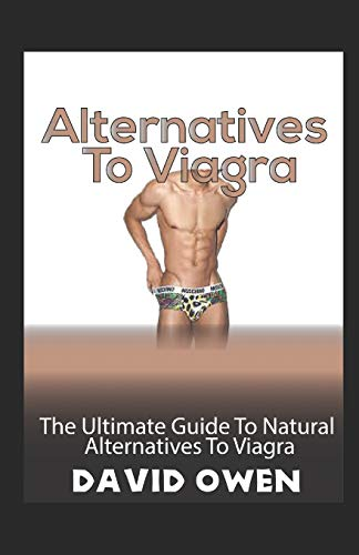 ALTERNATIVE TO VIAGRA: The ultimate guide to natural alternatives to viagra