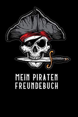 Mein Piraten Freundebuch: Freundschaftsbuch - Poesiealbum - Piraten - Totenkopf - Piratenschiff - Seeräuber. Top Geschenk für Kindergarten, ... 110 Seiten für Kinder, Freunde & Familie.