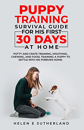 Puppy Training Survival Guide For His First 30 Days At Home: Potty and crate training, mouthing, chewing, and food. Training a puppy to settle into his forever home. (English Edition)