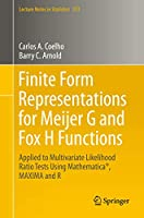 Finite Form Representations for Meijer G and Fox H Functions: Applied to Multivariate Likelihood Ratio Tests Using Mathematica®, MAXIMA and R (Lecture Notes in Statistics (223))