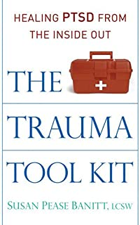 The Trauma Tool Kit: Healing PTSD from the Inside Out