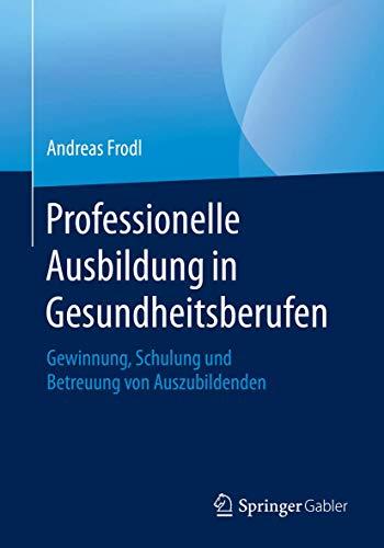 Professionelle Ausbildung in Gesundheitsberufen: Gewinnung, Schulung und Betreuung von Auszubildenden (German Edition)