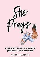 She Prays: 60-Day Prayer-Guided Journal For Women