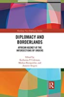 Diplomacy and Borderlands: African Agency at the Intersections of Orders (Routledge New Diplomacy Studies)