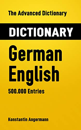 The Advanced Dictionary German-English: 500.000 Entries (Advanced Dictionaries Book 3) (English Edition)