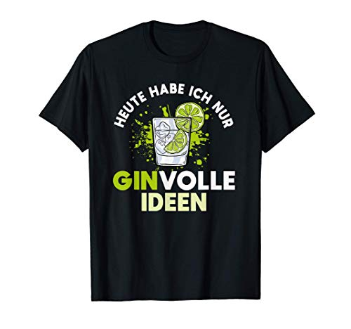 Sinnvolle Idee Trink Spruch Gin Cocktail Tonic Alkohol Gin T-Shirt