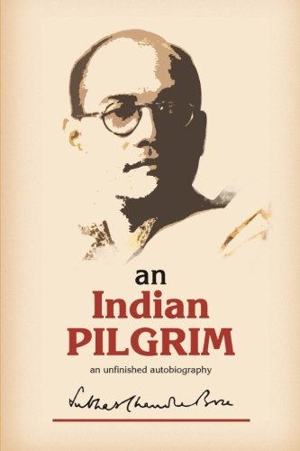 An Indian Pilgrim: An Unfinished Autobiography. This is the first part of the two-volume original autobiography of Subhas Chandra Bose first published in 1948 by Thacker Sprink & Co.