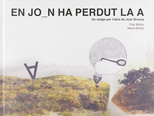 En Joan ha Perdut La A. Un Viatje per l'obra De Joan Brossa: 18 (Tresors)