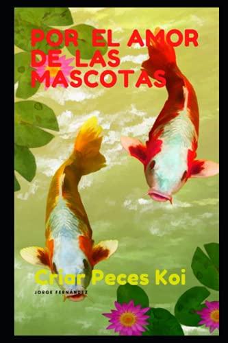 POR EL AMOR DE LAS MASCOTAS: Criar Peces Koi