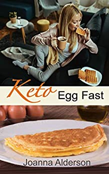 KETO EGG FAST: How to Lose Weight when nothing else works by [Joanna Alderson]