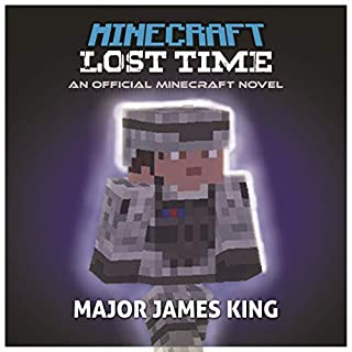 Minecraft: Lost Time     An Official Minecraft Novel              By:                                                                                                                                 Major James King                               Narrated by:                                                                                                                                 Adam Breazeale                      Length: 41 mins     Not rated yet     Overall 0.0