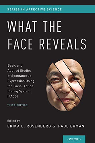 What the Face Reveals: Basic and Applied Studies of Spontaneous Expression Using the Facial Action Coding System (FACS) (SERIES IN AFFECTIVE SCIENCE) (English Edition)