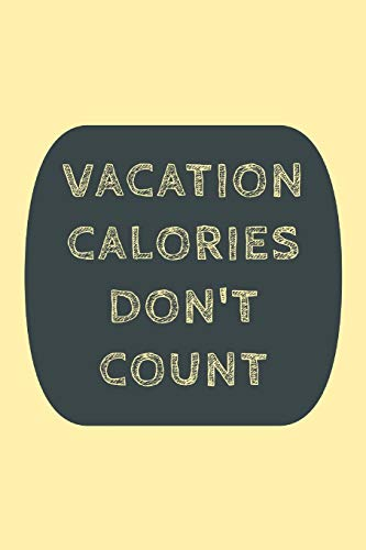 Vacation Calories Don't Count: Novel Travel And Vacation Saying - Lined 6'x9' Notebook