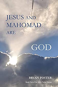 Jesus and Mahomad are GOD ('GOD Today' Series Book 5) by [Bryan W Foster]