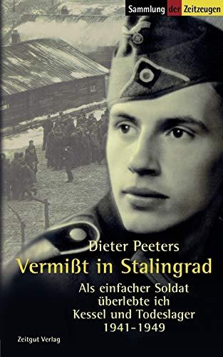 Vermisst in Stalingrad: Als einfacher Soldat überlebte ich Kessel und Todeslager. 1941-1949 (Sammlung der Zeitzeugen)
