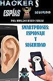 Smarthphone: Espionaje y Seguridad (Hacker, Espionaje, Segur