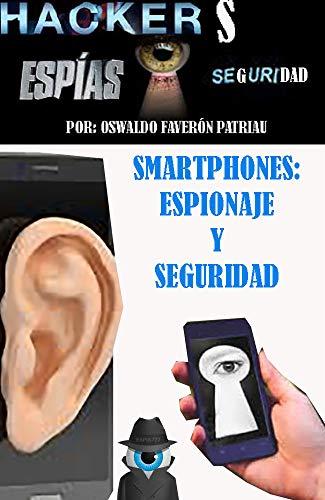 Smarthphone: Espionaje y Seguridad (Hacker, Espionaje, Seguridad, Marco Legal nº 50)