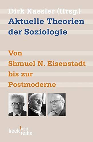 Aktuelle Theorien der Soziologie: Von Shmuel N. Eisenstadt bis zur Postmoderne (Beck'sche Reihe)