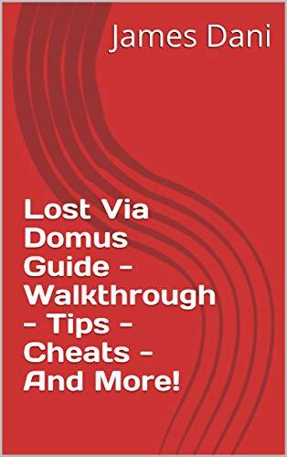 Lost Via Domus Guide - Walkthrough - Tips - Cheats - And More! (English Edition)