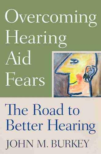John M. Burkey (Director of Audiology and Speech: Overcomin: The Road to Better Hearing