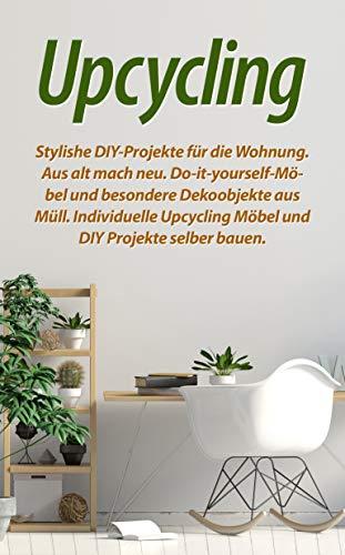 Upcycling: Stylishe DIY-Projekte für die Wohnung. Aus alt mach neu. Do-it-yourself-Möbel und besondere Dekoobjekte aus Müll. Individuelle Upcycling Möbel und DIY Projekte selber bauen.